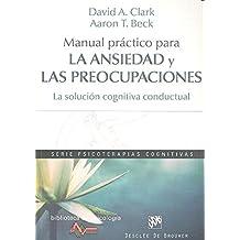 Manual práctico para la ansiedad y las preocupaciones. La solución cognitiva conductual (Biblioteca de Psicología)