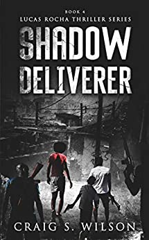 Shadow Deliverer (Lucas Rocha Thriller Series Book 4) by [Wilson, Craig S.]