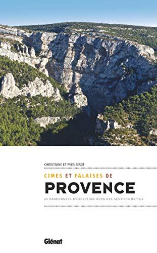 Cimes et falaises de Provence: 35 randonnées d'exception hors des sentiers battus