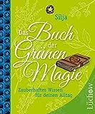 Das Buch der Grünen Magie: Zauberhaftes Wissen für deinen Alltag