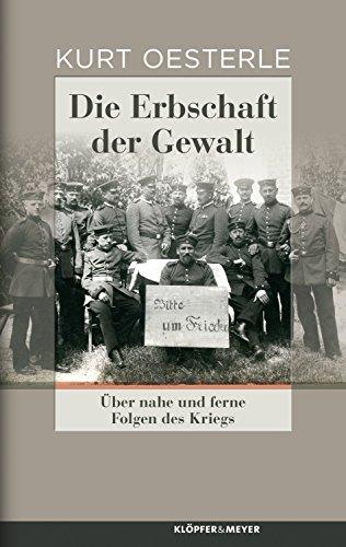 Die Erbschaft der Gewalt: Über nahe und ferne Folgen des Kriegs. Essays und Porträts (German Edition)