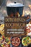 DUTCH OVEN KOCHBUCH: Lecker Kochen, Backen & Grillen mit dem Black Pot -  101 Dutch Oven Rezepte für drinnen & draußen. Inklusive Bedienungsanleitung