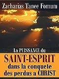 La Puissance du Saint-Esprit Dans La Conquete Des Perdus a Christ (Aides Pratiques dans la Sanctification t. 8) (French Edition)