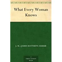 What Every Woman Knows (English Edition)