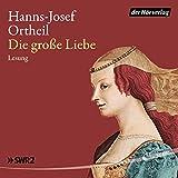 Die große Liebe - Hanns-Josef Ortheil