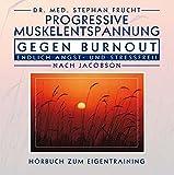 Progressive Muskelrelaxation gegen Burnout: Endlich Angst-und Stressfrei