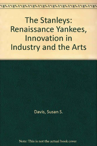 The Stanleys: Renaissance Yankees, Innovation in Industry and the Arts