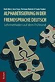 Alphabetisierung in der Fremdsprache Deutsch: Lehrmethoden auf dem Prüfstand - Albert Ruth