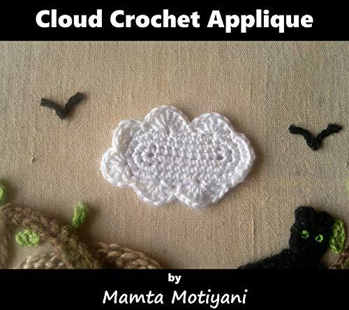 Cloud Applique | Crochet Pattern: A Cute Embellishment For Your Blankets, Hats, Bags, Curtains (Crochet Applique Patterns) (English Edition)