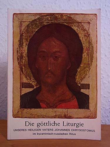 Die göttliche Liturgie unseres heiligen Vaters Johannes Chrysostomos im byzantinisch-russischen Ritus. Kirchenslavisch - deutsch