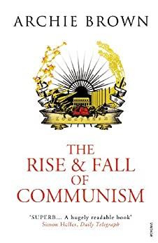 The Rise and Fall of Communism by [Brown, Archie]