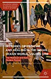 Histories of Medicine and Healing in the Indian Ocean World, Volume One: The Medieval...