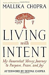 Living with Intent: My Somewhat Messy Journey to Purpose, Peace, and Joy by Mallika Chopra (2016-05-03)