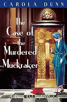 The Case of the Murdered Muckraker (A Daisy Dalrymple Mystery) von [Dunn, Carola]