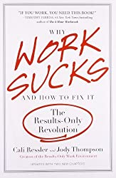 Why Work Sucks and How to Fix It: The Results-Only Revolution by Cali Ressler (2010-12-15)