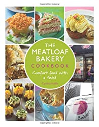 The Meatloaf Bakery Cookbook: Comfort Food With a Twist
