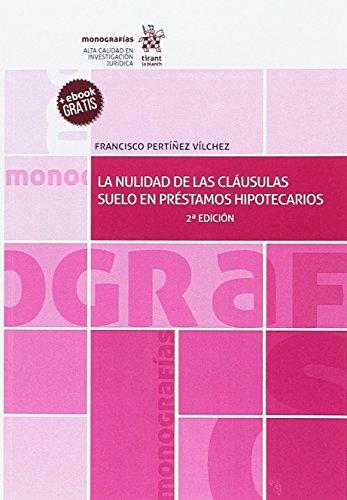 La Nulidad de las Cláusulas Suelo en Préstamos Hipotecarios 2ª Edición 2017 (Monografías)
