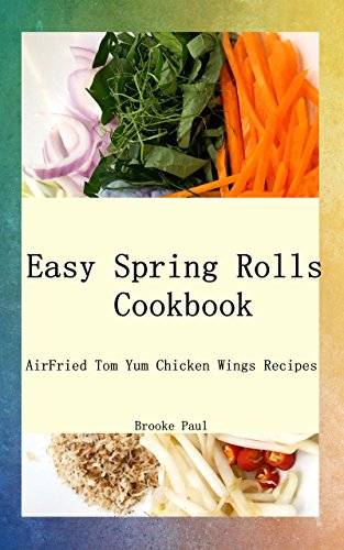 easy-spring-rolls-cookbook-airfried-tom-yum-chicken-wings-recipes-english-edition