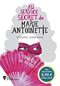 Au service secret de Marie-Antoinette : L'enquête du Barry par Frédéric Lenormand