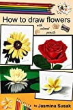 Image de How to Draw Flowers: with Colored Pencils, How to Draw Rose, Colored Pencil Guides With Step-by-Step Instructions (How to Draw, The Complete Guide for