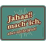 Original RAHMENLOS Blechschild für die Arbeitswelt: jahaaa mach ich, aber nicht jetzt Nr.3712