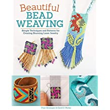 Beautiful Bead Weaving: Simple Techniques and Patterns for Creating Stunning Loom Jewelry (English Edition)