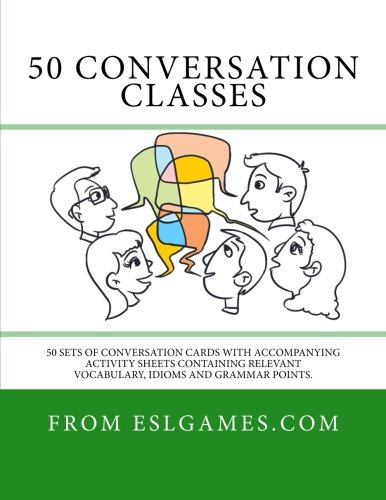 50 Conversation Classes: 50 sets of conversation cards with an accompanying activity sheet containing vocabulary, idioms and grammar. por Andrew Berlin
