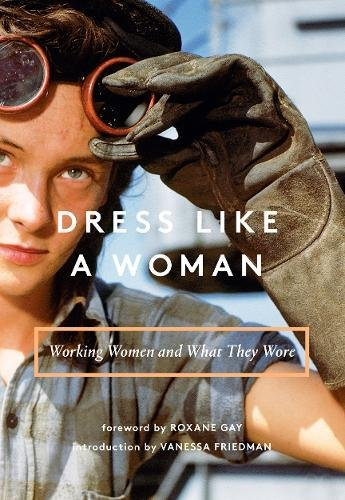 Dress Like a Woman: Working Women and What They Wore par Abrams Books