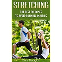 STRETCHING: The Best Exercises To Avoid Running Injuries (Flexibility, Warm Ups, Cool Downs, Fitness, Strength Book 1) (English Edition)