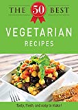 The 50 Best Vegetarian Recipes: Tasty, fresh, and easy to make! (English Edition)