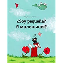 ¿Soy pequeña? Я маленькая?: Libro infantil ilustrado español-ruso (Edición bilingüe)