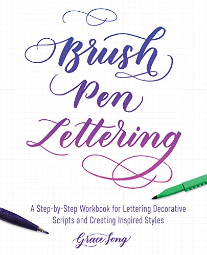 Brush Pen Lettering: A Step-by-Step Workbook for Learning Decorative Scripts and Creating Inspired Styles di Grace Song