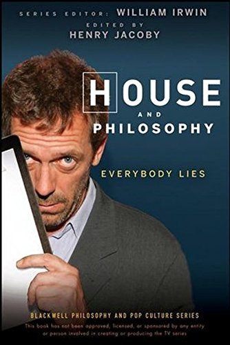 House and Philosophy: Everybody Lies (The Blackwell Philosophy and Pop Culture Series)