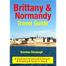 Brittany & Normandy Travel Guide - Attractions, Eating, Drinking, Shopping & Places To Stay (English Edition)