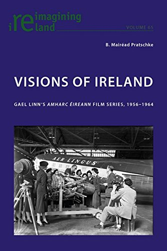 Visions of Ireland: Gael Linn's «Amharc Éireann» Film Series, 1956–1964 (Reimagining Ireland, Band 65)