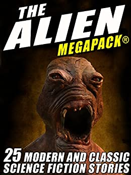 The Alien MEGAPACK: 25 Modern and Classic Science Fiction Stories