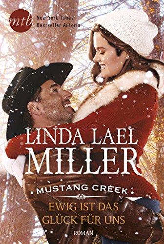 Mustang Creek - Ewig ist das Glück für uns von [Miller, Linda Lael]
