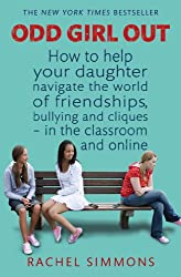 Odd Girl Out: How to help your daughter navigate the world of friendships, bullying and cliques - in the classroom and online (English Edition)