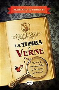 La tumba de Verne: Hacia la inmortalidad y la eterna juventud par Mariano F. Urresti