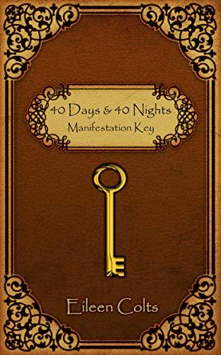 40 DAYS & 40 NIGHTS Manifestation Key (English Edition)
