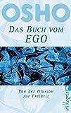 Das Buch vom Ego - Von der Illusion zur Freiheit
