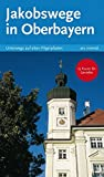 Jakobswege in Oberbayern - Unterwegs auf alten Pilgerpfaden