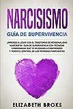 Narcicismo: ¡Aprende a Lidiar con el Trastorno de Personalidad Narcisista!. Guía de Supervivencia con Técnicas Comprobadas que te Ayudarán a Comprender y Tener el Control de las Personas Narcisistas
