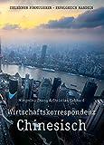Wirtschaftskorrespondenz Chinesisch: zielsicher formulieren - erfolgreich handeln
