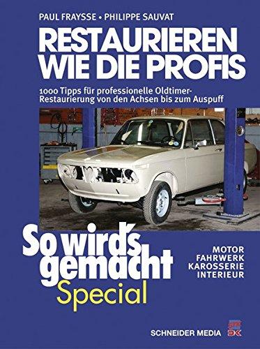 Restaurieren wie die Profis (So wird's gemacht Special Band 2): 1000 Tipps für professionelle Oldtimer-Restaurierung von den Achsen bis zum Auspuff - Motor, Fahrwerk, Karosserie, Interieur