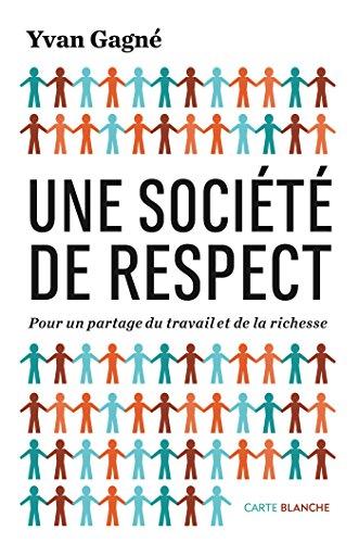 Une société de respect: Pour un partage du travail et de la richesse