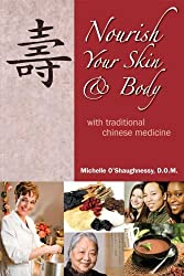 Nourish Your Skin & Body with Traditional Chinese Medicine by Michelle O'Shaughnessy DOM (2008-11-25)