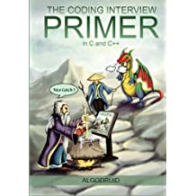 The Coding Interview Primer, 2nd Edition: C and C++ solutions to computer science, algorithm, data structure and programming questions for the best tech jobs