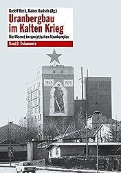 Uranbergbau im Kalten Krieg: Die Wismut im sowjetischen Atomkomplex Band 2: Dokumente: Die Wismut im sowjetischen Atomkomplex: Dokumente