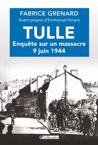 Tulle : enquête sur un massacre : 9 juin 1944